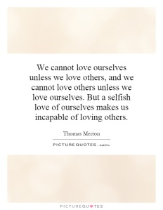we-cannot-love-ourselves-unless-we-love-others-and-we-cannot-love-others-unless-we-love-ourselves-quote-1